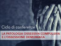 """Immagine conferenza """"La patologia ossessiva compulsiva e l'ossessione demoniaca"""""""