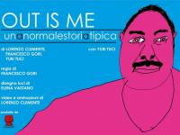 Locandina spettacolo OUT IS ME di Yuri Tuci